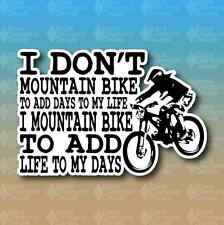 "I Don't Mountain Bike to Add Days MTB Downhill Bike 6"" Custom Vinyl Decal"