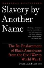 Slavery by Another Name : The Re-Enslavement of Black Americans from the...