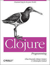 NEW Clojure Programming: Practical Lisp for the Java World by Chas Emerick
