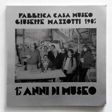 Fabbrica Casa Museo Giuseppe Mazzotti 1905. 15 anni di museo 2003 Albisola