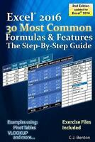Excel 2016 the 30 Most Common Formulas & Features : The Step-by-step Guide, P...