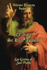 El Azote Se Hace Apostol : Las Gestas de San Pablo by Hector Pereyra Suarez...