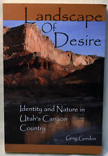 Greg Gordon Landscape of Desire Identity and Nature in Utah's Canyon Country