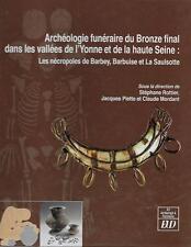 ARCHEOLOGIE FUNERAIRE DU BRONZE FINAL DANS LES VALLEES DE L'YONNE ET DE LA HAUTE