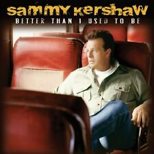 Sammy Kershaw - Better Than I Used to Be [New CD]