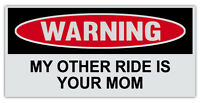 "Funny Warning Bumper Sticker Decal - My Other Ride Is Your Mom - 6"" by 3"""