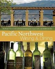Pacific Northwest Wining and Dining: The People, Places, Food, and Drink of Was