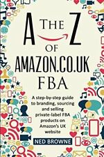 The A-Z of Amazon.co.uk FBA: A step-by-step gui by Ned Browne New Paperback Book