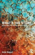 What's the Story : Essays about Art, Theater and Storytelling by Anne Bogart...