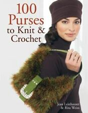 100 Purses to Knit and Crochet by Jean Leinhauser and Rita Weiss (2007,...B178
