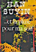 HAN SUYIN et la pluie pour ma soif 1969 POCHE roman++