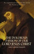 The Dolorous Passion of Our Lord Jesus Christ by Emmerich, Anne Catherine