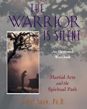 New, The Warrior Is Silent : Martial Arts and the Spiritual Path, Scott Shaw, Bo