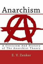 Anarchism : A Criticism and History of the Anarchist Theory by E. V. Zenker...