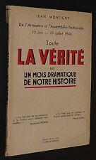 TOUTE LA VERITE ARMISTICE ASSEMBLEE FRANCE 15 JUIN - 15 JUILLET 1940 J. MONTIGNY