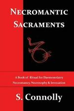 Necromantic Sacraments : A Book of Ritual for Daemonolatry Necromancy, Necros...