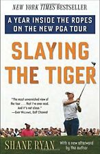 Slaying the Tiger: A Year Inside the Ropes on the New PGA Tour-Shane Ryan