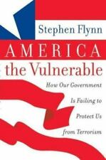 America the Vulnerable: How Our Government Is Failing to Protect Us from Terrori