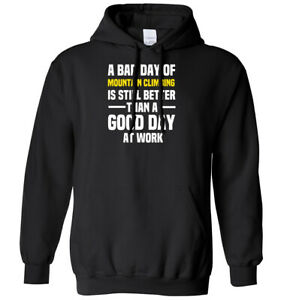 Bad Day Of Mountain Climbing Better Than A Good Day At Work Mens Womens Hoodie