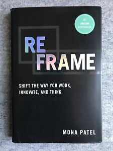 Reframe : Shift the Way You Work, Innovate, and Think by Mona Patel (HC, 2015)