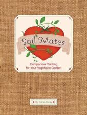 Soil Mates : Companion Planting for Your Vegetable Garden by Sara Alway (2010,