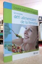 LE NOUVEAU DÉFI ALIMENTAIRE DE LA FEMME. PAR LOUISE LAMBERT-LAGACÉ