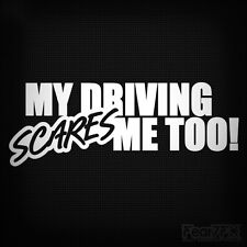 MY DRIVING SCARES ME TOO FUNNY CAR WINDOW DECAL STICKER 4X4 JDM EURO DRIFT JAP