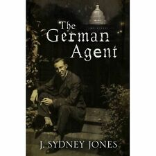 Jones, J. Sydney, The German Agent: A World War One Thriller Set in Washington D