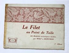 ANCIEN LIVRE RECUEIL BRODERIE COUTURE -LE FILET POINT TOILE MODELE WOLF DUPEYRON