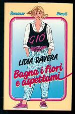 RAVERA LIDIA BAGNA I FIORI E ASPETTAMI RIZZOLI 1986 I° EDIZ.