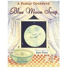 Blue Moon Soup : A Family Cookbook by Gary Goss (2013, Hardcover)