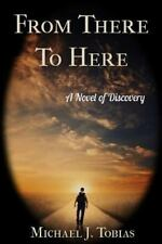 From There to Here : A Novel of Discovery by Michael Tobias (2013, Paperback)