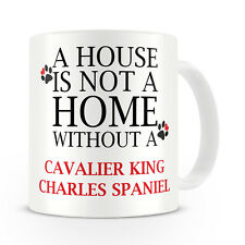A House Is Not A Home Without A Cavalier King Charles Spaniel Mug