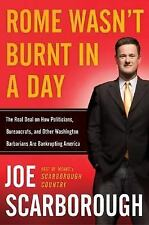 Rome Wasn't Burnt in a Day : The Real Deal on How Politicians, Bureaucrats, and