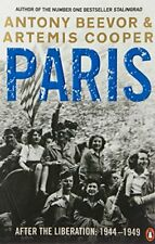 Paris: After the Liberation, 1944-1949. Antony Beevor and Artemis Cooper By Ant