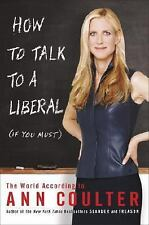 How to Talk to a Liberal (If You Must): The World According to Ann Coulter, Ann