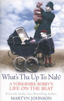 What's tha up to nah?: a Yorkshire bobby's life on the beat by Martyn Johnson