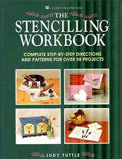 The Stencilling Workbook : Complete Step-by-Step Directions and Patterns for ove