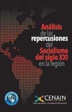 Analisis de Las Repercusiones Del Socialismo Del Siglo XXI en la Región by...