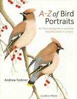 A-Z of Bird Portraits : An Illustrated Guide to Painting Beautiful Birds In A...