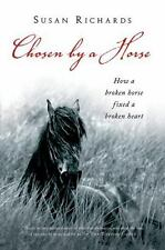 Chosen by a Horse: How a Broken Horse Fixed a Broken Heart - Good - Richards, Su