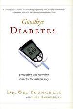 Goodbye Diabetes Dr. Wes Youngberg & Elise Harboldt Paperback New