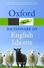 Oxford Quick Reference: Oxford Dictionary of English Idioms by John Ayto...