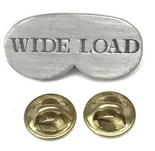 WIDE LOAD Slogan Handcrafted in English Pewter Lapel Pin Badge