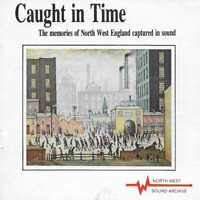 CAUGHT IN TIME - Memories of North West England Captured in Sound - CD Audio