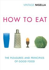New How to Eat: Vintage Classics Anniversary Edition By Nigella Lawson
