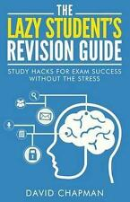 """AS NEW"" The Lazy Student's Revision Guide: Study Hacks For Exam Success Without"