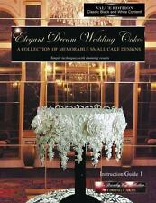 Elegant Dream Wedding Cakes, a Collection of Memorable Small Cake Designs, Instr