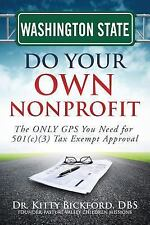 Washington State Do Your Own Nonprofit: The ONLY GPS You Need for 501c3 Tax Exem