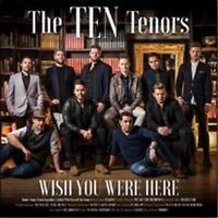 THE TEN TENORS Wish You Were Here CD BRAND NEW